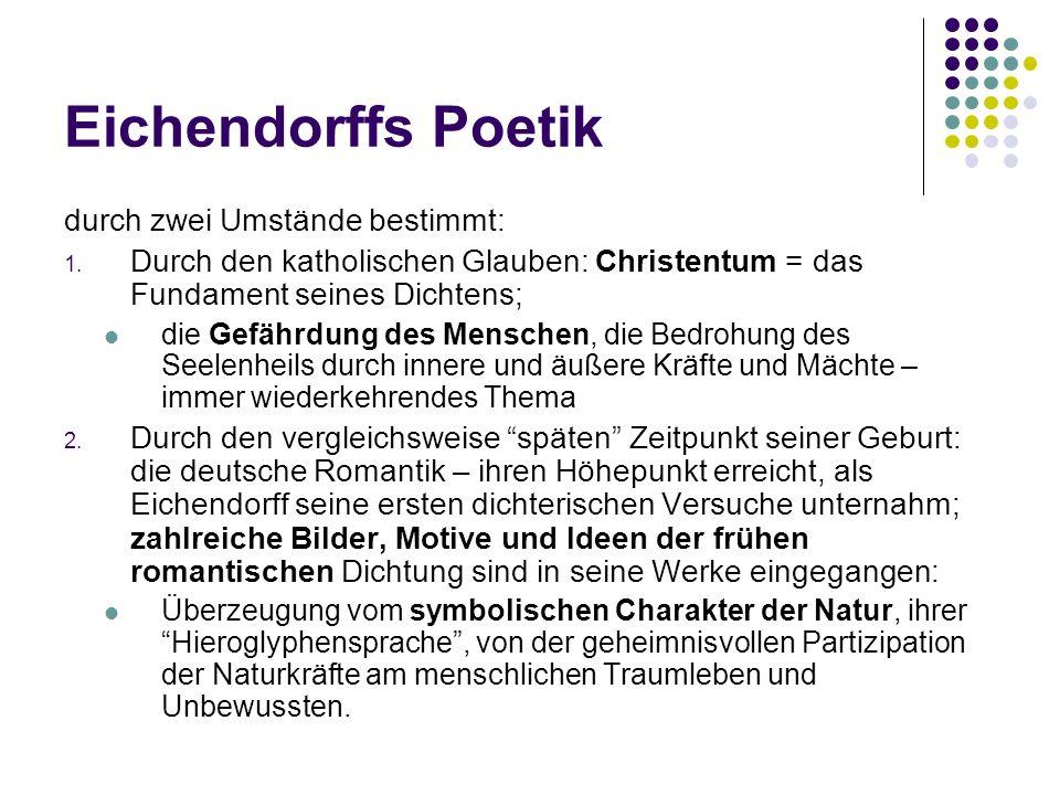 Eichendorffs Poetik durch zwei Umstände bestimmt: 1.