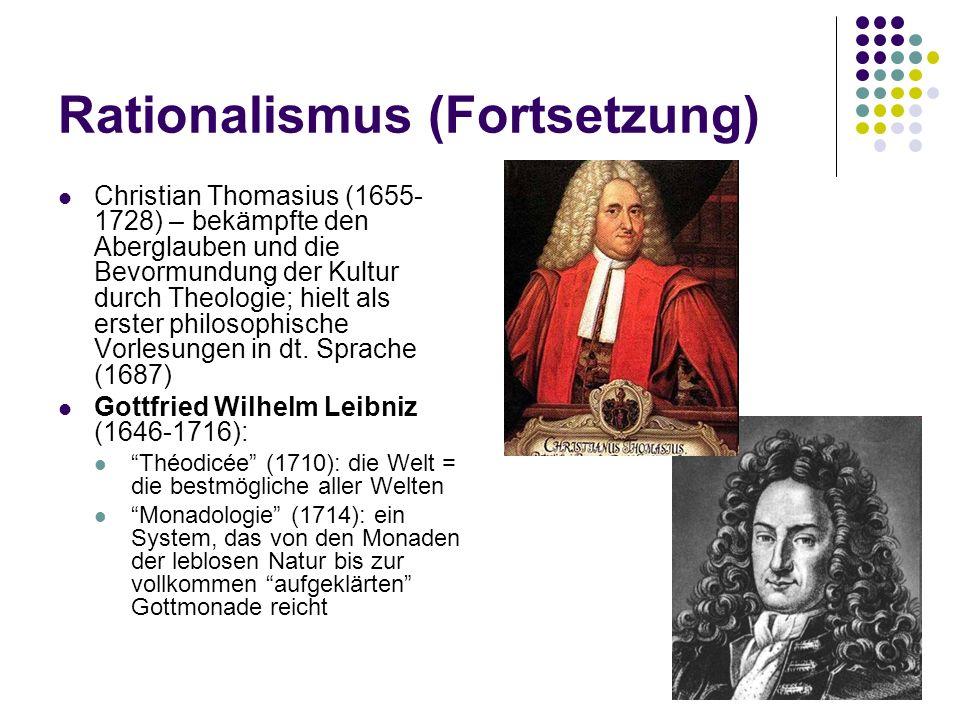 Rationalismus (Fortsetzung) Christian Thomasius (1655- 1728) – bekämpfte den Aberglauben und die Bevormundung der Kultur durch Theologie; hielt als er