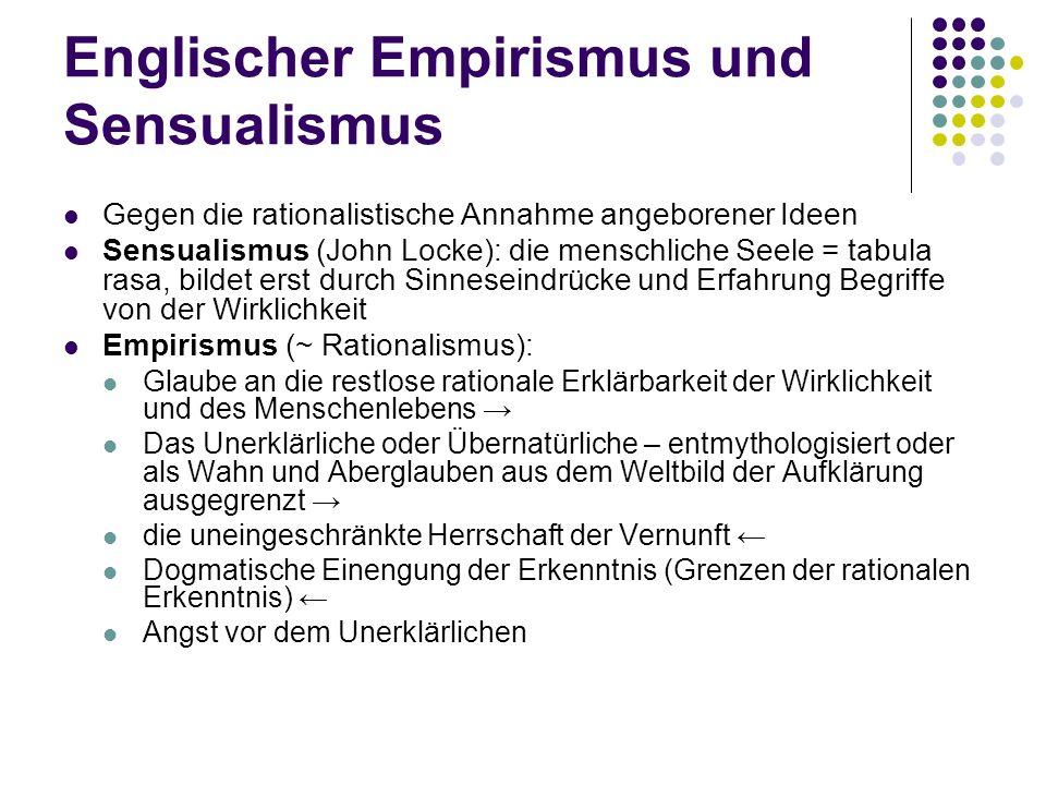 Englischer Empirismus und Sensualismus Gegen die rationalistische Annahme angeborener Ideen Sensualismus (John Locke): die menschliche Seele = tabula