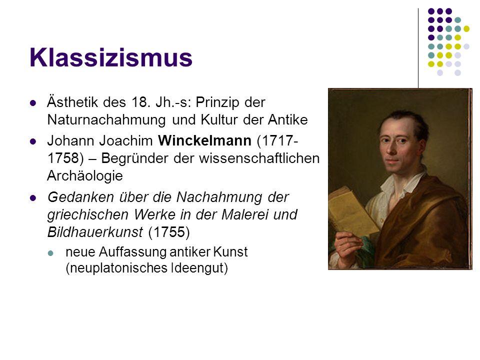 Klassizismus Ästhetik des 18. Jh.-s: Prinzip der Naturnachahmung und Kultur der Antike Johann Joachim Winckelmann (1717- 1758) – Begründer der wissens