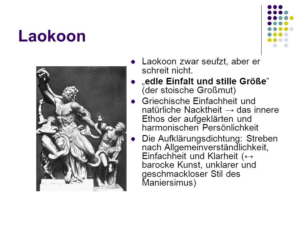 Laokoon Laokoon zwar seufzt, aber er schreit nicht. edle Einfalt und stille Größe (der stoische Großmut) Griechische Einfachheit und natürliche Nackth