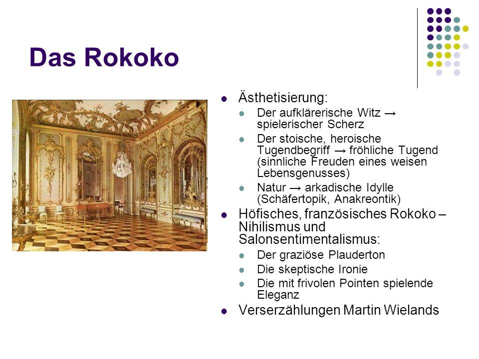 Das Rokoko Ästhetisierung: Der aufklärerische Witz spielerischer Scherz Der stoische, heroische Tugendbegriff fröhliche Tugend (sinnliche Freuden eine