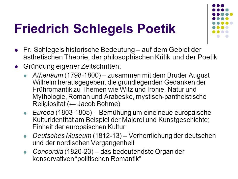 Friedrich Schlegels Poetik Fr. Schlegels historische Bedeutung – auf dem Gebiet der ästhetischen Theorie, der philosophischen Kritik und der Poetik Gr