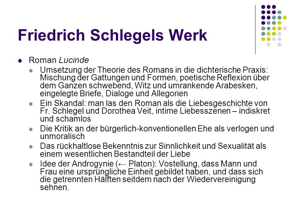 Friedrich Schlegels Werk Roman Lucinde Umsetzung der Theorie des Romans in die dichterische Praxis: Mischung der Gattungen und Formen, poetische Refle