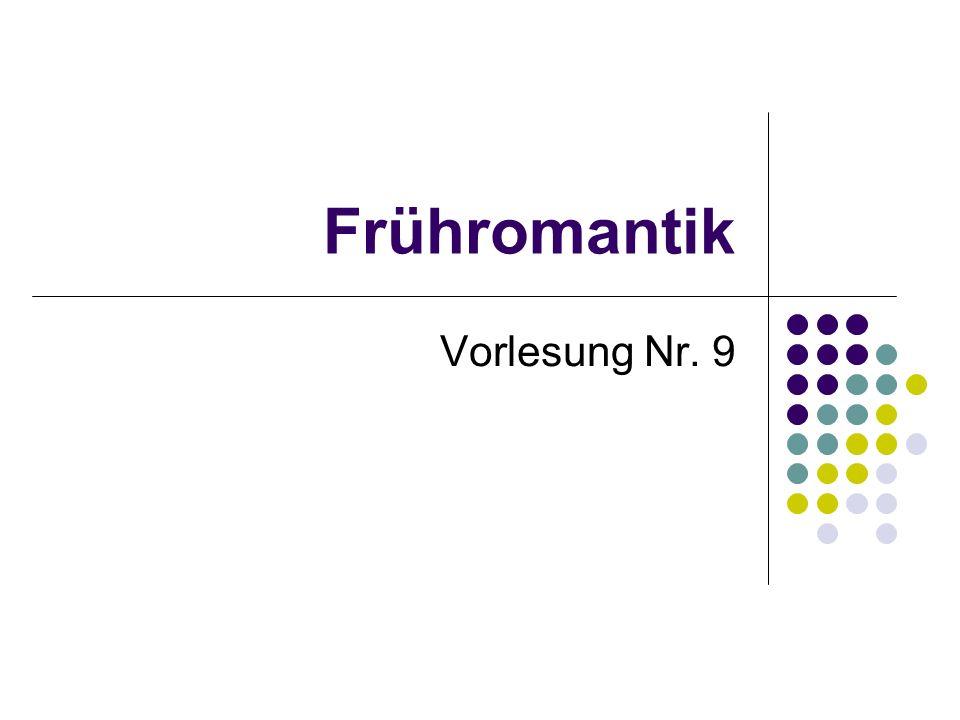 Inhalt: Frühromantik (Jenaer Romantik) Ludwig Tieck Novalis (Friedrich Freiherr von Hardenberg) Friedrich Schlegel