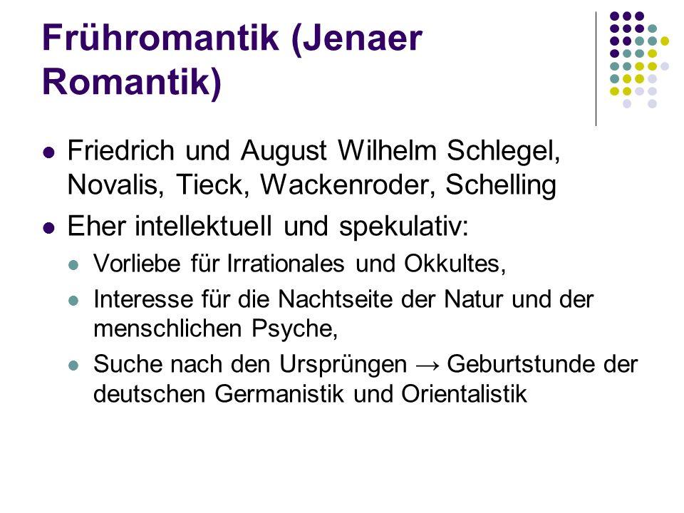 Frühromantik (Jenaer Romantik) Friedrich und August Wilhelm Schlegel, Novalis, Tieck, Wackenroder, Schelling Eher intellektuell und spekulativ: Vorlie