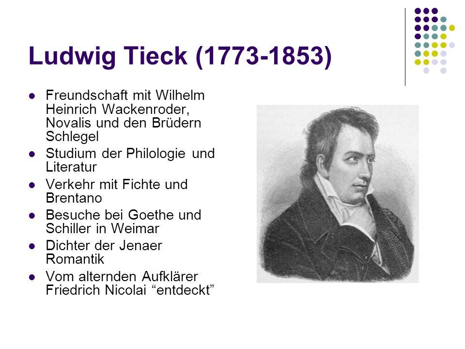 Ludwig Tieck (1773-1853) Freundschaft mit Wilhelm Heinrich Wackenroder, Novalis und den Brüdern Schlegel Studium der Philologie und Literatur Verkehr