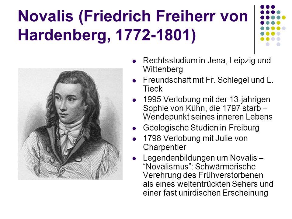 Novalis (Friedrich Freiherr von Hardenberg, 1772-1801) Rechtsstudium in Jena, Leipzig und Wittenberg Freundschaft mit Fr.
