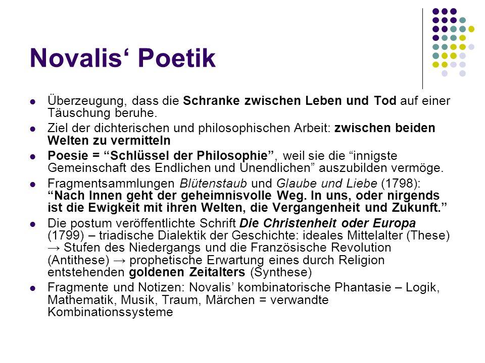 Novalis Poetik Überzeugung, dass die Schranke zwischen Leben und Tod auf einer Täuschung beruhe. Ziel der dichterischen und philosophischen Arbeit: zw