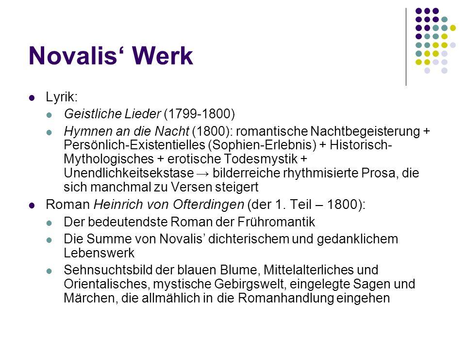 Novalis Werk Lyrik: Geistliche Lieder (1799-1800) Hymnen an die Nacht (1800): romantische Nachtbegeisterung + Persönlich-Existentielles (Sophien-Erleb