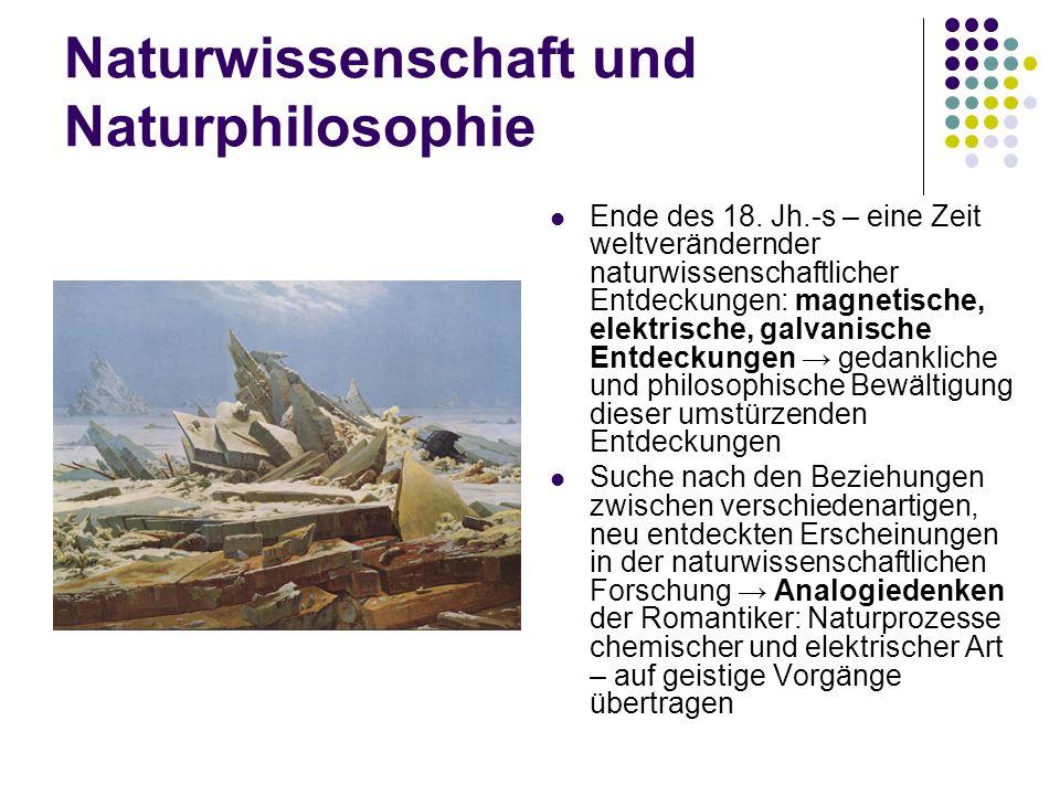 Naturwissenschaft und Naturphilosophie Ende des 18. Jh.-s – eine Zeit weltverändernder naturwissenschaftlicher Entdeckungen: magnetische, elektrische,