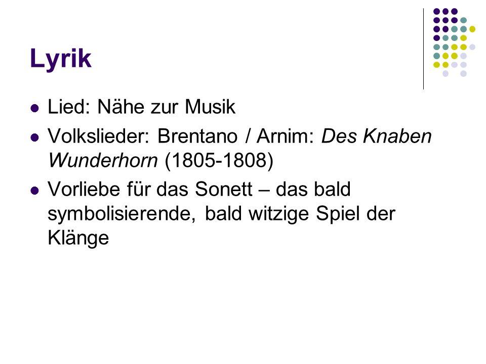 Lyrik Lied: Nähe zur Musik Volkslieder: Brentano / Arnim: Des Knaben Wunderhorn (1805-1808) Vorliebe für das Sonett – das bald symbolisierende, bald w