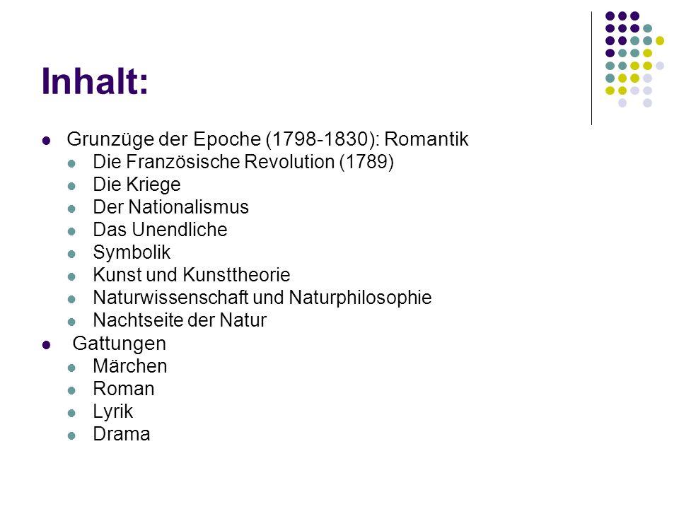 Inhalt: Grunzüge der Epoche (1798-1830): Romantik Die Französische Revolution (1789) Die Kriege Der Nationalismus Das Unendliche Symbolik Kunst und Ku