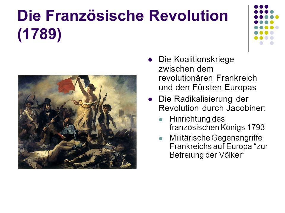 Die Französische Revolution (1789) Die Koalitionskriege zwischen dem revolutionären Frankreich und den Fürsten Europas Die Radikalisierung der Revolut