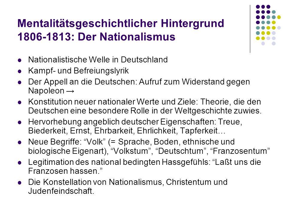 Mentalitätsgeschichtlicher Hintergrund 1806-1813: Der Nationalismus Nationalistische Welle in Deutschland Kampf- und Befreiungslyrik Der Appell an die