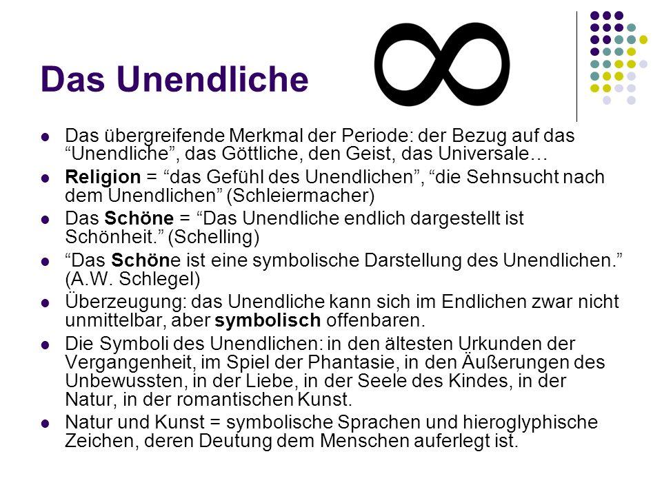 Das Unendliche Das übergreifende Merkmal der Periode: der Bezug auf das Unendliche, das Göttliche, den Geist, das Universale… Religion = das Gefühl de