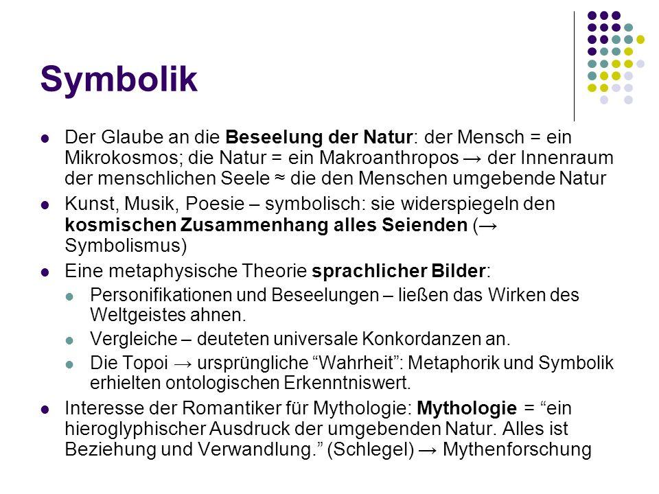 Symbolik Der Glaube an die Beseelung der Natur: der Mensch = ein Mikrokosmos; die Natur = ein Makroanthropos der Innenraum der menschlichen Seele die