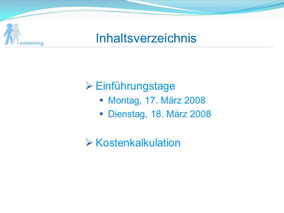 Inhaltsverzeichnis Einführungstage Montag, 17. März 2008 Dienstag, 18. März 2008 Kostenkalkulation