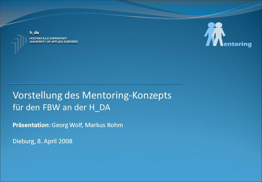 Vorstellung des Mentoring-Konzepts für den FBW an der H_DA Präsentation: Georg Wolf, Markus Rohm Dieburg, 8.