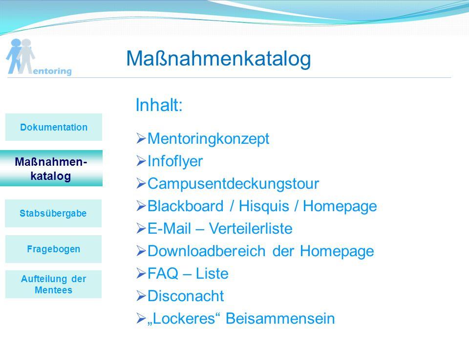 Maßnahmenkatalog Inhalt: Mentoringkonzept Infoflyer Campusentdeckungstour Blackboard / Hisquis / Homepage E-Mail – Verteilerliste Downloadbereich der