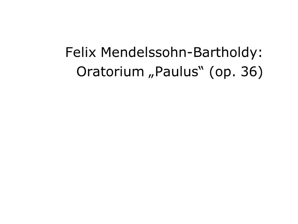 Felix Mendelssohn-Bartholdy: Oratorium Paulus (op. 36)