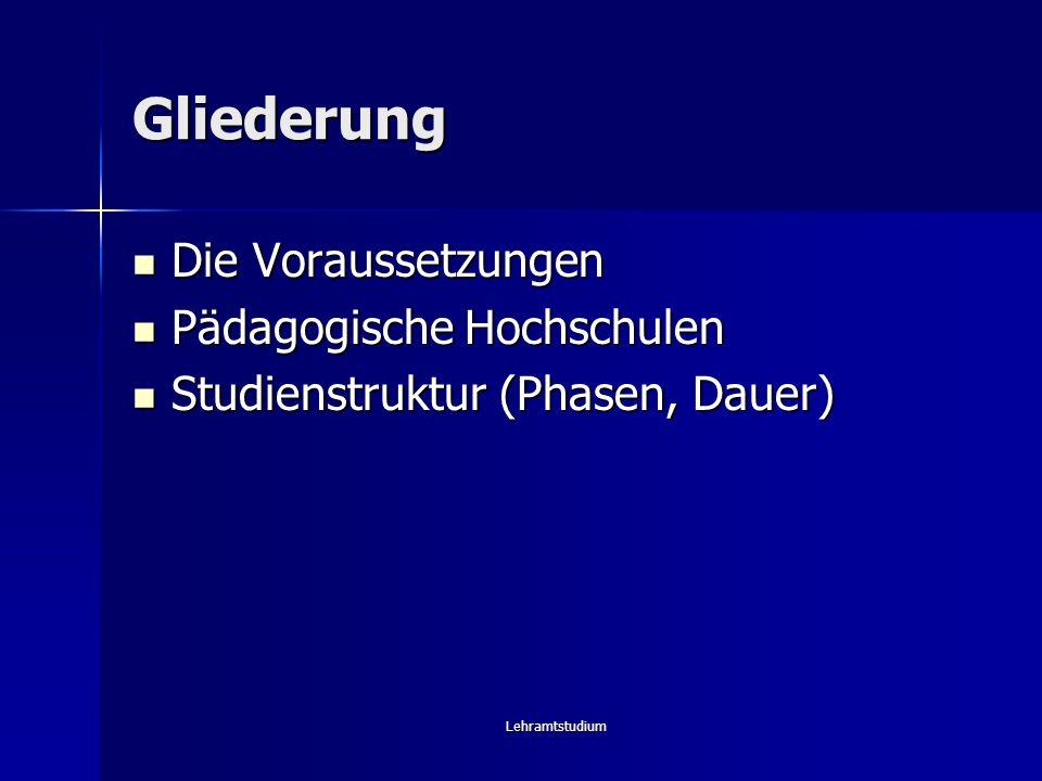 Lehramtstudium Gliederung Die Voraussetzungen Die Voraussetzungen Pädagogische Hochschulen Pädagogische Hochschulen Studienstruktur (Phasen, Dauer) Studienstruktur (Phasen, Dauer)