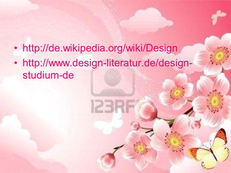 http://de.wikipedia.org/wiki/Design http://www.design-literatur.de/design- studium-de