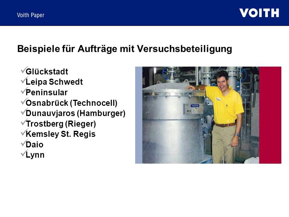 Beispiele für Aufträge mit Versuchsbeteiligung Glückstadt Leipa Schwedt Peninsular Osnabrück (Technocell) Dunauvjaros (Hamburger) Trostberg (Rieger) K