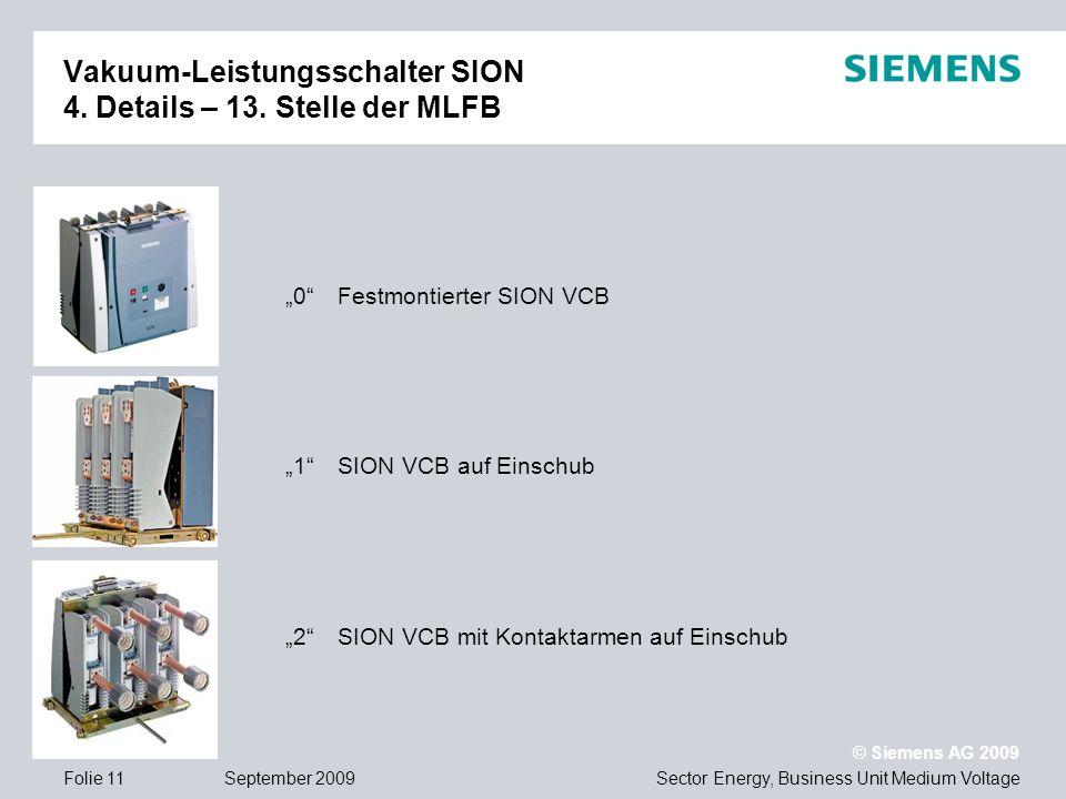 Sector Energy, Business Unit Medium Voltage © Siemens AG 2009 September 2009Folie 11 Vakuum-Leistungsschalter SION 4. Details – 13. Stelle der MLFB 01