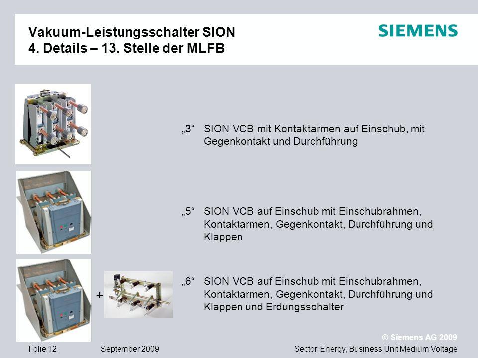 Sector Energy, Business Unit Medium Voltage © Siemens AG 2009 September 2009Folie 12 Vakuum-Leistungsschalter SION 4. Details – 13. Stelle der MLFB SI
