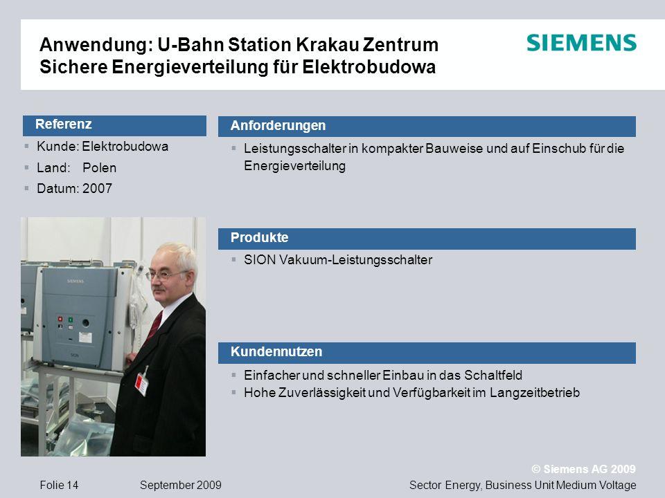 Sector Energy, Business Unit Medium Voltage © Siemens AG 2009 September 2009Folie 14 Kunde: Elektrobudowa Land:Polen Datum:2007 Anwendung: U-Bahn Stat