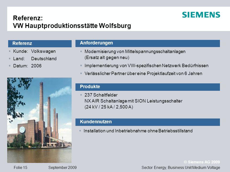 Sector Energy, Business Unit Medium Voltage © Siemens AG 2009 September 2009Folie 15 Referenz: VW Hauptproduktionsstätte Wolfsburg Kunde: Volkswagen L