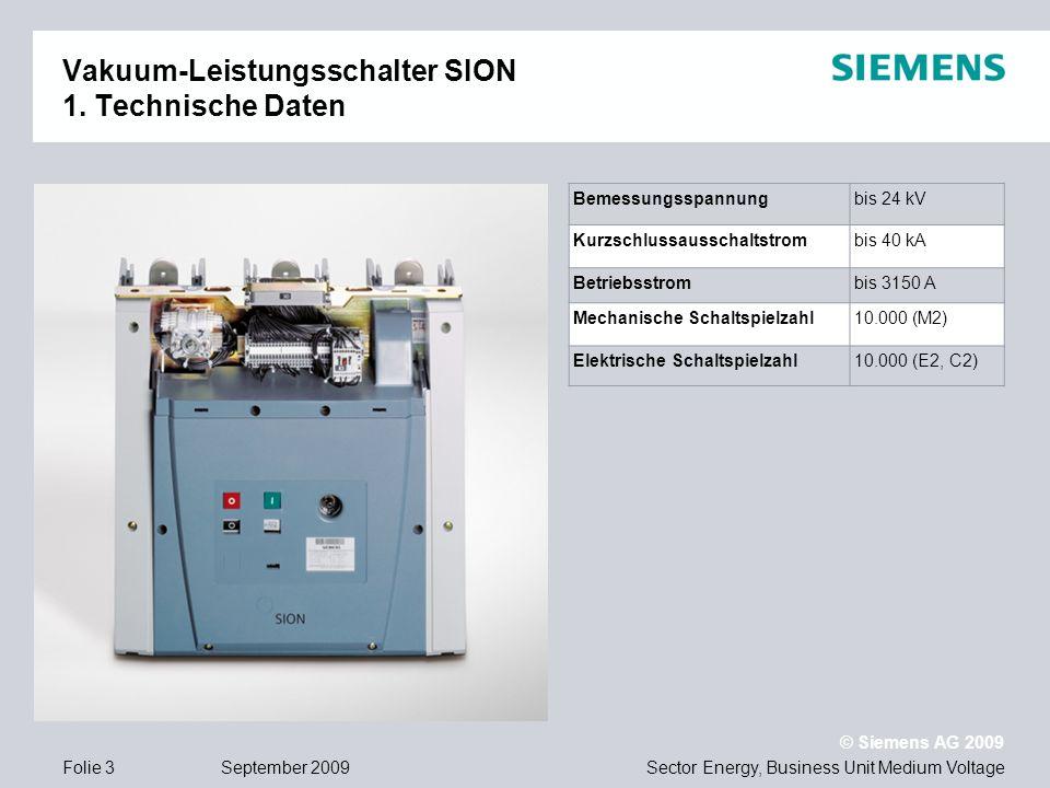 Sector Energy, Business Unit Medium Voltage © Siemens AG 2009 September 2009Folie 3 Vakuum-Leistungsschalter SION 1. Technische Daten Bemessungsspannu