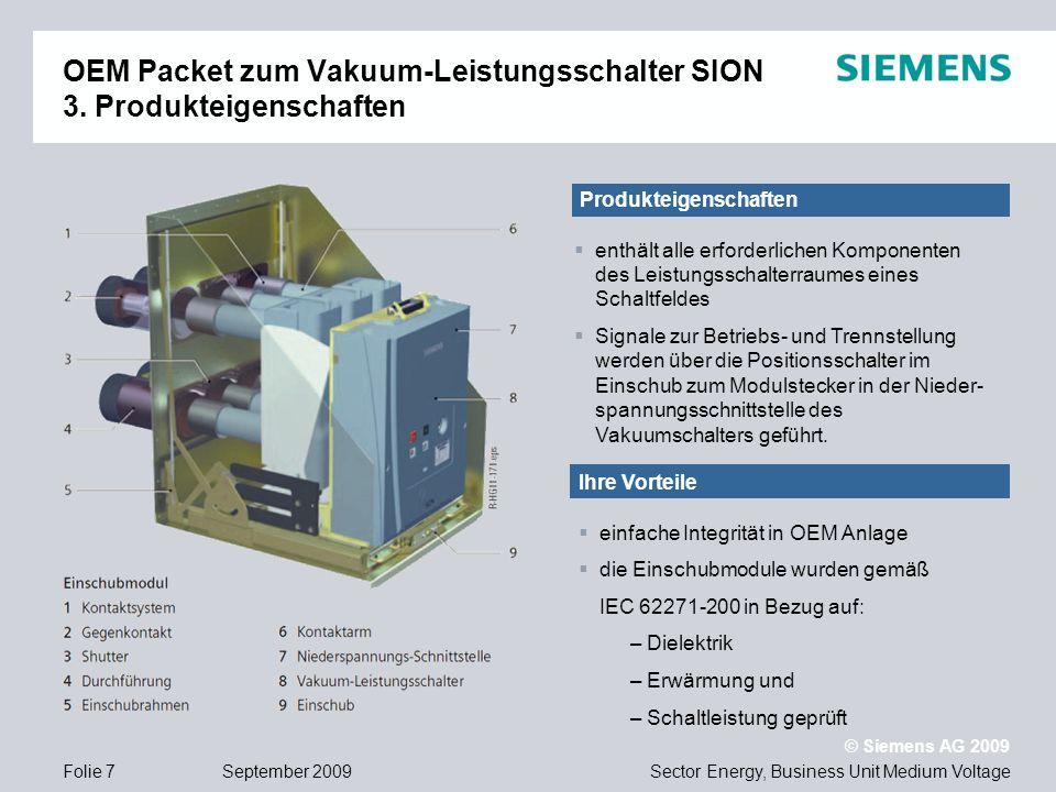 Sector Energy, Business Unit Medium Voltage © Siemens AG 2009 September 2009Folie 7 OEM Packet zum Vakuum-Leistungsschalter SION 3. Produkteigenschaft