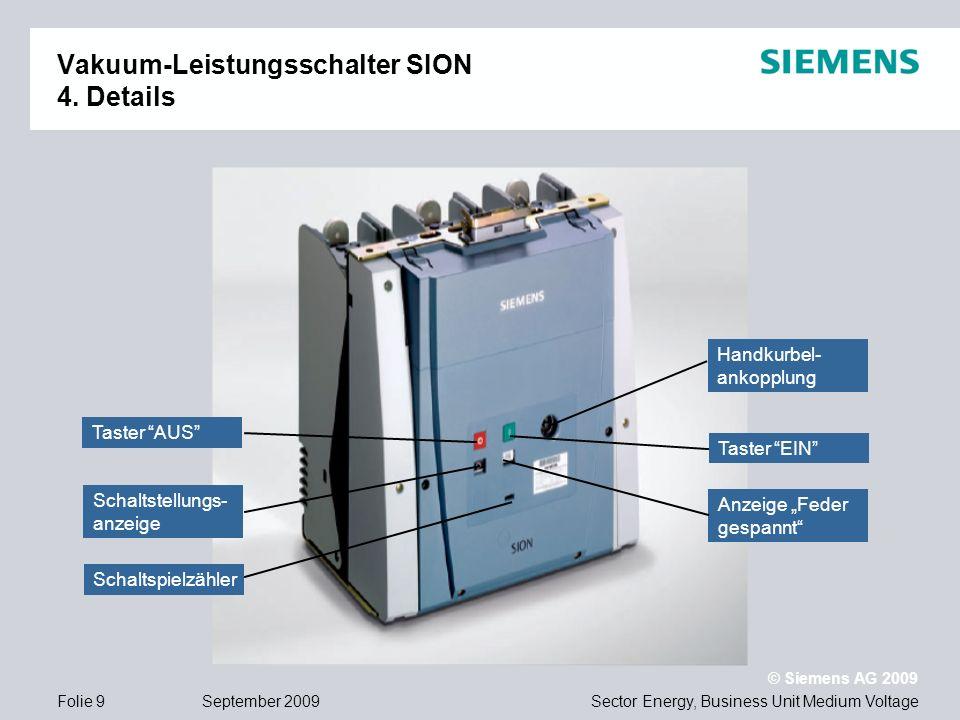 Sector Energy, Business Unit Medium Voltage © Siemens AG 2009 September 2009Folie 9 Vakuum-Leistungsschalter SION 4. Details Taster EIN Taster AUS Sch