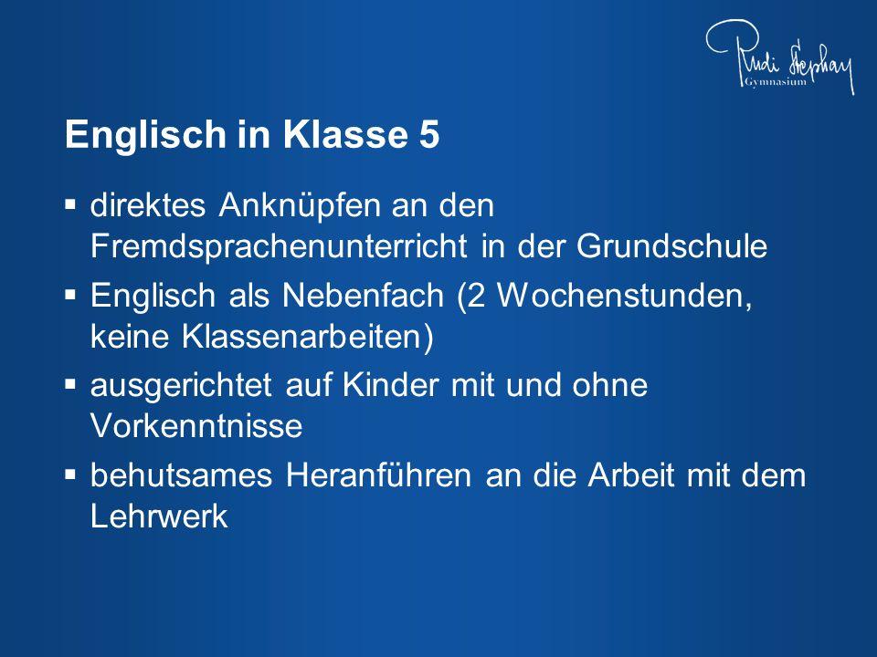 direktes Anknüpfen an den Fremdsprachenunterricht in der Grundschule Englisch als Nebenfach (2 Wochenstunden, keine Klassenarbeiten) ausgerichtet auf