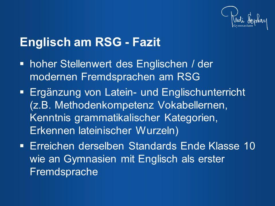 Englisch am RSG - Fazit hoher Stellenwert des Englischen / der modernen Fremdsprachen am RSG Ergänzung von Latein- und Englischunterricht (z.B. Method