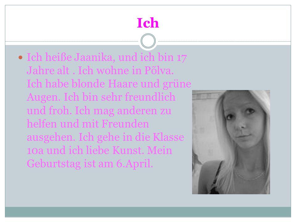 Ich Ich heiße Jaanika, und ich bin 17 Jahre alt. Ich wohne in Põlva. Ich habe blonde Haare und grüne Augen. Ich bin sehr freundlich und froh. Ich mag