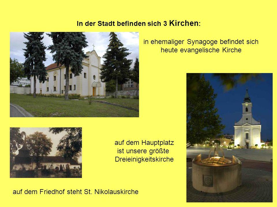 In der Stadt befinden sich 3 Kirchen : in ehemaliger Synagoge befindet sich heute evangelische Kirche auf dem Friedhof steht St.