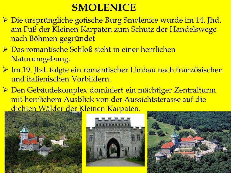 SMOLENICE Die ursprüngliche gotische Burg Smolenice wurde im 14. Jhd. am Fuß der Kleinen Karpaten zum Schutz der Handelswege nach Bőhmen gegründet Das