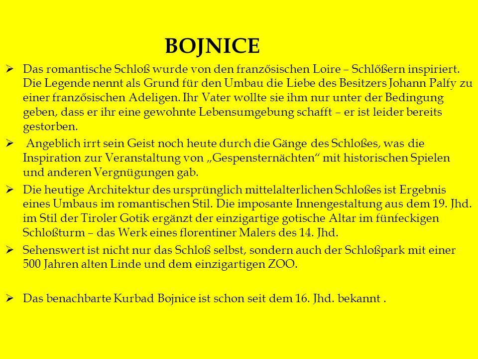 Bojnice BOJNICE Das romantische Schloß wurde von den franzősischen Loire – Schlőßern inspiriert. Die Legende nennt als Grund für den Umbau die Liebe d