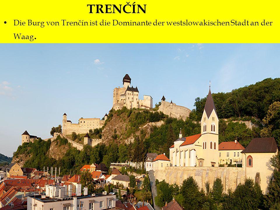 Trenčín TRENČÍN Die Burg von Trenčín ist die Dominante der westslowakischen Stadt an der Waag.