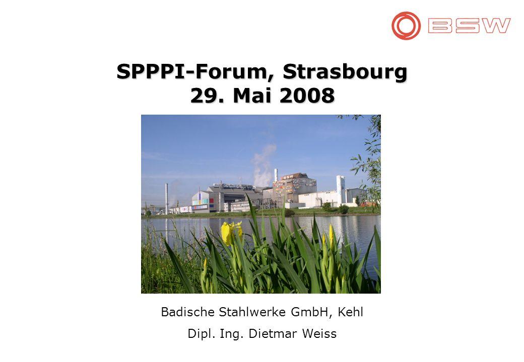 SPPPI-Forum, Strasbourg 29. Mai 2008 Badische Stahlwerke GmbH, Kehl Dipl. Ing. Dietmar Weiss