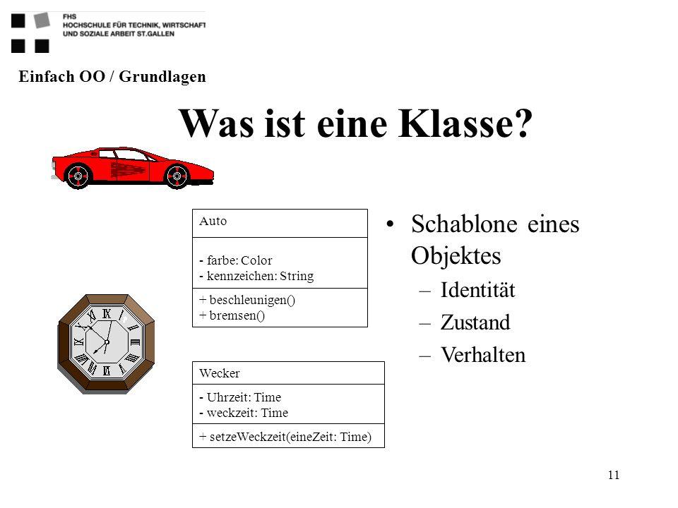 11 Schablone eines Objektes –Identität –Zustand –Verhalten Was ist eine Klasse? Einfach OO / Grundlagen Auto - farbe: Color - kennzeichen: String + be