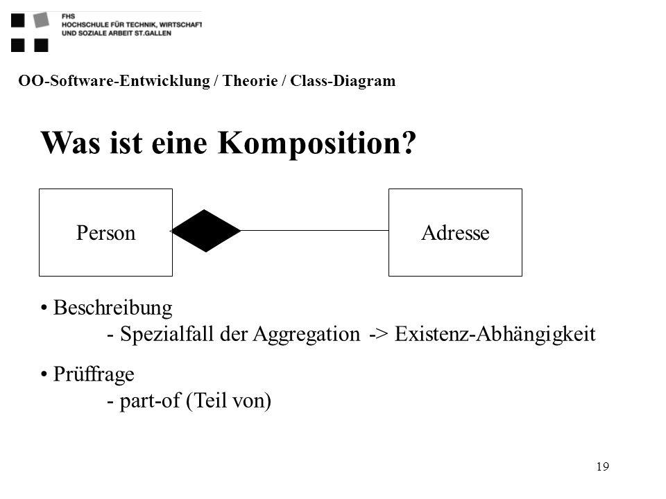 19 Was ist eine Komposition? OO-Software-Entwicklung / Theorie / Class-Diagram Beschreibung - Spezialfall der Aggregation -> Existenz-Abhängigkeit Prü