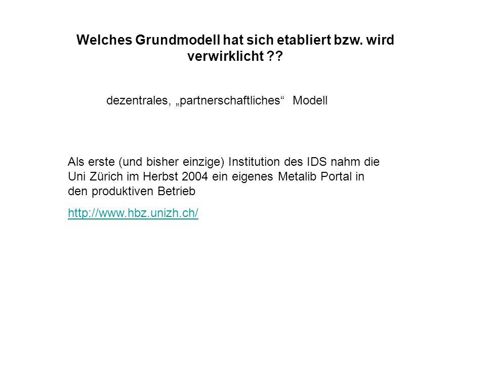Als erste (und bisher einzige) Institution des IDS nahm die Uni Zürich im Herbst 2004 ein eigenes Metalib Portal in den produktiven Betrieb http://www