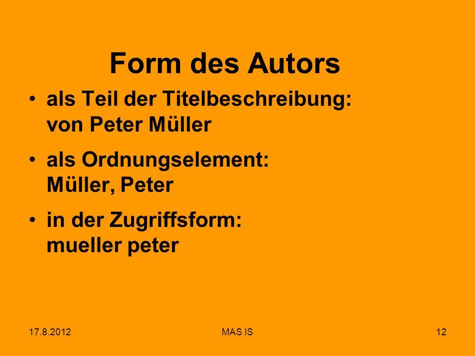 17.8.2012MAS IS12 Form des Autors als Teil der Titelbeschreibung: von Peter Müller als Ordnungselement: Müller, Peter in der Zugriffsform: mueller pet