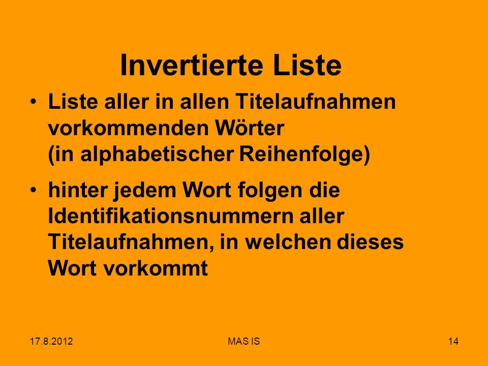 17.8.2012MAS IS14 Invertierte Liste Liste aller in allen Titelaufnahmen vorkommenden Wörter (in alphabetischer Reihenfolge) hinter jedem Wort folgen d