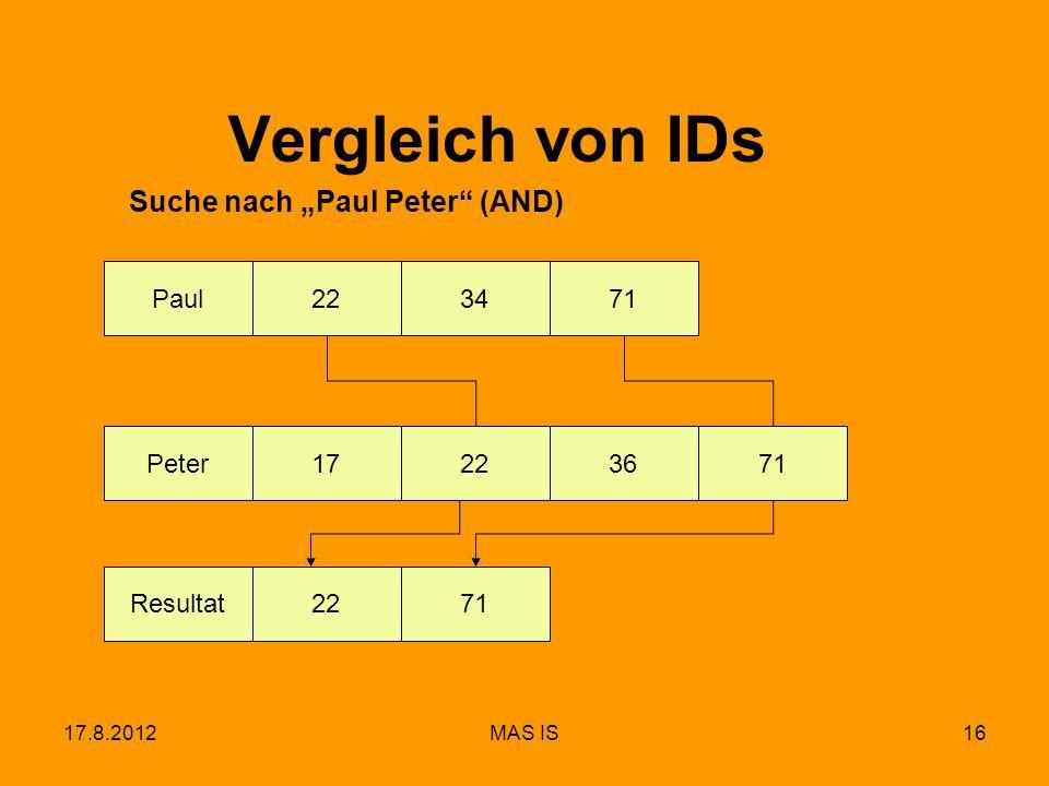 17.8.2012MAS IS16 Meier172236 Paul223471 Peter71 Vergleich von IDs Suche nach Paul Peter (AND) Resultat2271