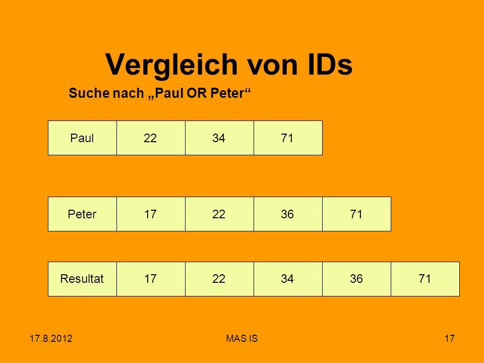 17.8.2012MAS IS17 Meier172236 Paul223471 Peter71 Vergleich von IDs Suche nach Paul OR Peter Resultat1722343671